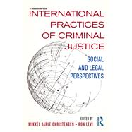 International Practices of Criminal Justice: Social and legal perspectives by Christensen; Mikkel Jarle, 9781138688377