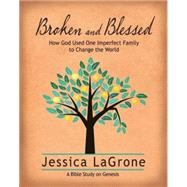 Broken and Blessed: How God Used One Imperfect Family to Change the World: A Bible Study on Genesis by Lagrone, Jessica, 9781426778377