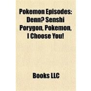 Pokémon Episodes : Denno Senshi Porygon, Pokémon, I Choose You! by , 9781156568378