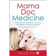 Mama Doc Medicine: Finding Calm and Confidence in Parenting, Child Health, and Work-life Balance by Swanson, Wendy Sue, M.D., 9781581108378