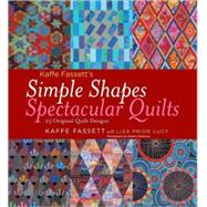 Kaffe Fassett's Simple Shapes Spectacular Quilts by Fassett, Kaffe; Patterson, Debbie; Lucy, Liza Prior, 9781584798378