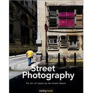 Street Photography: The Art of Capturing the Candid Moment by Lewis, Gordon, 9781937538378