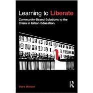 Learning to Liberate: Community-Based Solutions to the Crisis in Urban Education by Watson; Vajra, 9780415898379