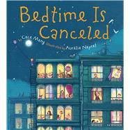 Bedtime Is Canceled by Meng, Cece; Neyret, Aurelie, 9780544668379