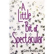 A Little Bit of Spectacular by Phillips, Gin, 9780803738379