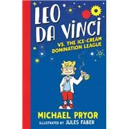 Leo Da Vinci Vs. the Ice-cream Domination League by Pryor, Michael; Faber, Jules, 9780857988379
