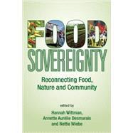 Food Sovereignty by Wittman, Hannah Kay; Desmarais, Annette Aurelie; Wiebe, Nettie, 9780935028379
