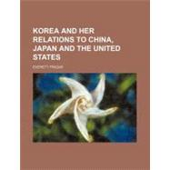 Korea and Her Relations to China, Japan and the United States by Frazar, Everett, 9781154578379