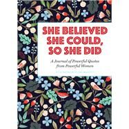 She Believed She Could, So She Did A Journal of Powerful Quotes from Powerful Women by Waycott, Flora, 9781454928379
