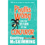 Phyllis Wong and the Return of the Conjuror by McSkimming, Geoffrey, 9781743318379