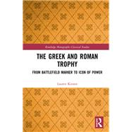 The Greek and Roman Trophy: From Battlefield Marker to Icon of Power by Kinnee; Lauren, 9780415788380