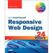 Responsive Web Design in 24 Hours, Sams Teach Yourself by Kyrnin, Jennifer, 9780672338380