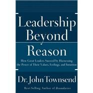 Leadership Beyond Reason : How Great Leaders Succeed by Harnessing the Power of Their Values, Feelings, and Intuition by Unknown, 9780785298380