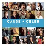 Cause + Celeb 90 Portraits + 40 Causes + 1 Mission by Johansson, Ann; Toskan, Frank; Landesmann, Susan, 9780983298380