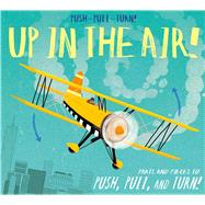Push-Pull-Turn! Up in the Air! by Bently, Peter; Bucco, Joe, 9781626868380