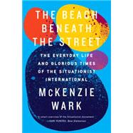 The Beach Beneath the Street by Wark, McKenzie, 9781781688380