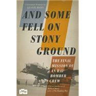 And Some Fell on Stony Ground A Day in the Life of an RAF Bomber Pilot by Mann, Leslie; Overy, Richard, 9781848318380