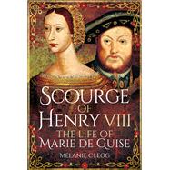 Scourge of Henry VIII by Clegg, Melanie Fay Zoe, 9781473848382