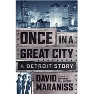 Once In A Great City Why Detroit Mattered by Maraniss, David, 9781476748382