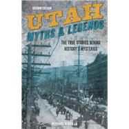 Utah Myths and Legends The True Stories behind History's Mysteries by O'Reilly, Michael, 9781493028382