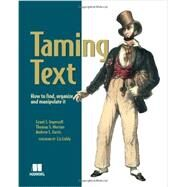 Taming Text: How to Find, Organize, and Manipulate It by Ingersoll, Grant S.; Morton, Thomas S.; Farris, Andrew L., 9781933988382