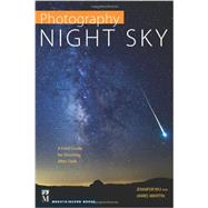 Photography Night Sky: A Field Guide for Shooting After Dark by Wu, Jennifer; Martin, James, 9781594858383