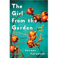 The Girl from the Garden by Foroutan, Parnaz, 9780062388384