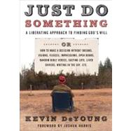 Just Do Something A Liberating Approach to Finding God's Will by DeYoung, Kevin L.; Harris, Joshua, 9780802458384