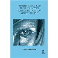 Representations of Technology in Science Fiction for Young People by Applebaum; Noga, 9781138828384