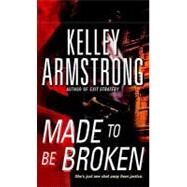 Made to Be Broken by ARMSTRONG, KELLEY, 9780553588385