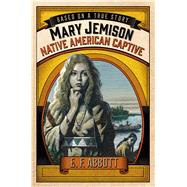 Mary Jemison: Native American Captive by Abbott, E. F., 9781250068385