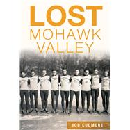 Lost Mohawk Valley by Cudmore, Bob, 9781467118385