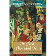 The First Thousand Years A Global History of Christianity by Wilken, Robert Louis, 9780300198386