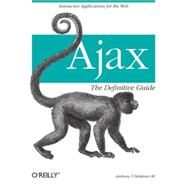 Ajax: The Definitive Guide by Holdener, Anthony T., III, 9780596528386