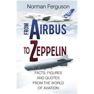 From Airbus to Zeppelin by Ferguson, Norman, 9780750968386