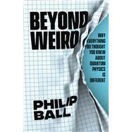 Beyond Weird by Ball, Philip, 9780226558387
