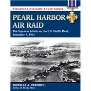 Pearl Harbor Air Raid The Japanese Attack on the U.S. Pacific Fleet, December 7, 1941 by Veronico, Nicholas,; Veronico, Nicholas A.,, 9780811718387