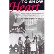 To Show Heart by Castile, George Pierre, 9780816518388