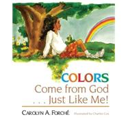 Colors Come from God - Just Like Me! by Forche, Carolyn A.; Cox, Charles, 9781501808388