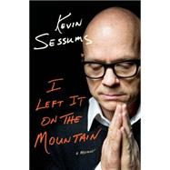 I Left It on the Mountain A Memoir by Sessums, Kevin, 9780312598389
