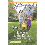 Bachelor to the Rescue by Beatty, Lorraine, 9780373818389