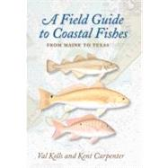 A Field Guide to Coastal Fishes: From Maine to Texas by Kells, Val; Carpenter, Kent, 9780801898389