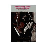 Performing Artist : The Music of Bob Dylan, 1960-1973 by Williams, Paul, 9780934558389