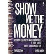 Show Me the Money: Writing Business and Economics Stories for Mass Communication by Roush; Chris, 9781138188389