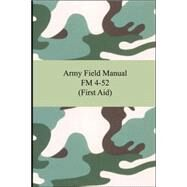 Army Field Manual FM 4-52 (First Aid) by United States Army, 9781420928389