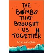The Bombs That Brought Us Together by Conaghan, Brian, 9781619638389