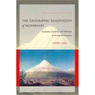 The Geographic Imagination of Modernity: Geography, Literature, and Philosophy in German Romanticism by Tang, Chenxi, 9780804758390