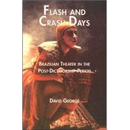 Flash and Crash Days: Brazilian Theater in the Post-Dictatorship Period by George,David, 9780815338390