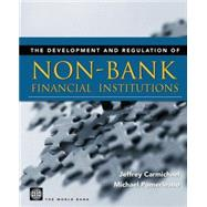 Development and Regulation of Non-Bank Financial Institutions by Carmichael, Jeffrey; Pomerleano, Michael; World Bank, 9780821348390