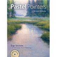 Pastel Pointers : Top 100 Secrets for Beautiful Paintings by Mckinley, Richard, 9781440308390